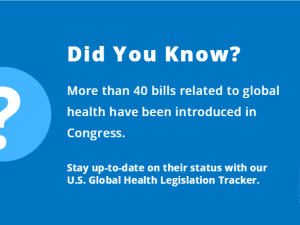 Did you know More than 40 bills related to global health have been introduced in Congress?