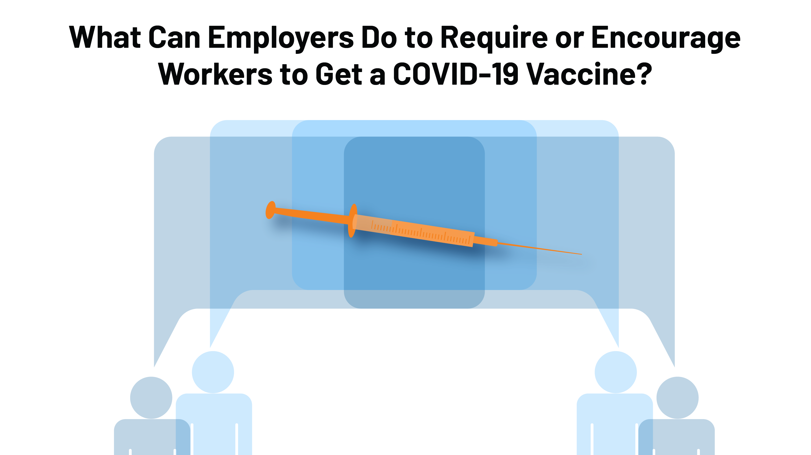 What can employers do to require or encourage workers to receive a COVID-19 vaccine?