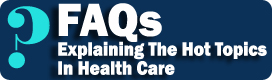 FAQs: Explaining Health Care's Hot Topics